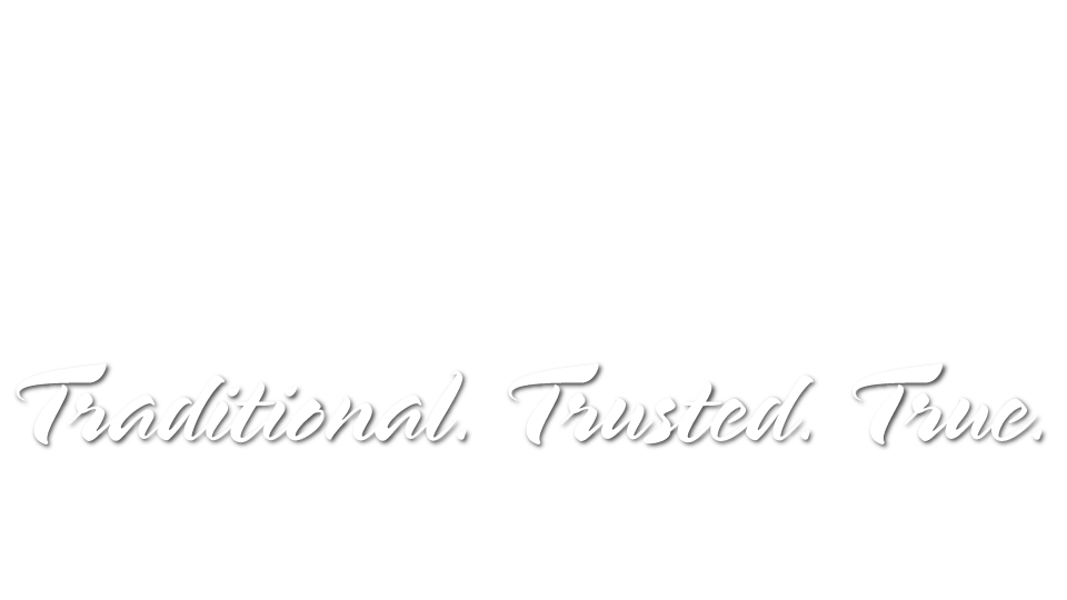 Traditional. Trusted. True.